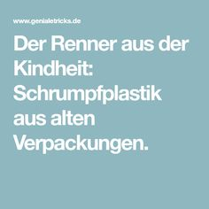 Der Renner aus der Kindheit: Schrumpfplastik aus alten Verpackungen.
