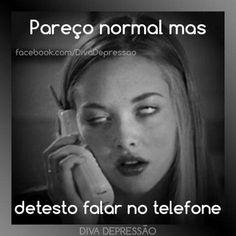 Pareço normal, mas detesto falar no telefone.