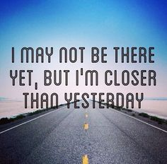 Fitness Quote  - closer than yesterday