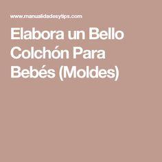 Elabora un Bello Colchón Para Bebés (Moldes)