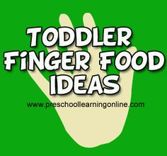 Toddler Finger Food Recipes & Ideas - Preschool Learning Online