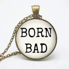 Born Bad  Quote Jewelry  Quote Necklace by ShakespearesSisters, $10.00 Inspired by Mallory Knox (Natural Born Killers)