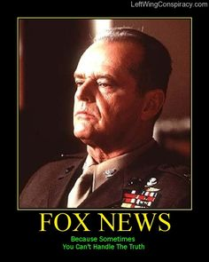 Fox News ~ Because Sometimes, You Can't Handle The Truth.