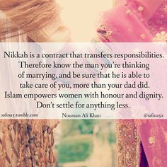 Islam empowers women with honour and dignity. Don't settle for anything less.