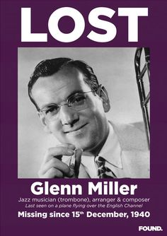 MISSING PERSON.  World famous bandleader & trombonist Glenn Miller's life was lost while flying over the English Channel - December 15, 1940.