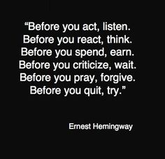 """Before you...."" Ernest Hemingway"