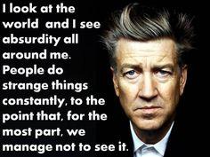 David Lynch.... so true especially the crap on TV!