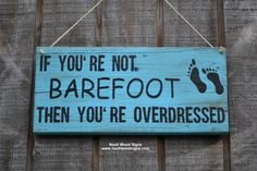 Beach Décor, Beach Sign, If You're Not Barefoot You're Overdressed, Nautical Décor, Coastal Cottage, Rustic Weathered Sign, Outdoor Sign, House Wooden Plaque Hand Painted