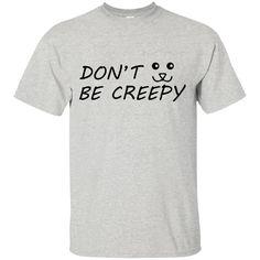 Don't Be Creepy-Cat Custom Ultra Cotton T-Shirt