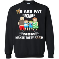 Family Mother's Day Shirts We Are Fat Because Mom Makes Tasty Food T shirts Hoodies Sweatshirts Family Mother's Day Shirts We Are Fat Because Mom Makes Tasty Fo