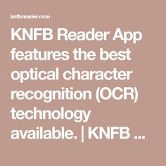 KNFB Reader App features the best optical character recognition (OCR) technology available. | KNFB Reader