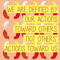 We are defined by our actions toward others, not others' actions toward us. #quote #selfesteem #empowerment #girlsrock #stopbullying #BullyingPreventionMonth