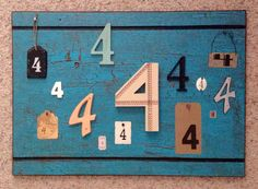 For someone who loves the number 4  Crackle paint on a salvage cabinet door, finished off with 4's found at thrift, garage sales, craft and gift boutique stores, my scrapbooking stash, and even Christmas ornament clearance sales!