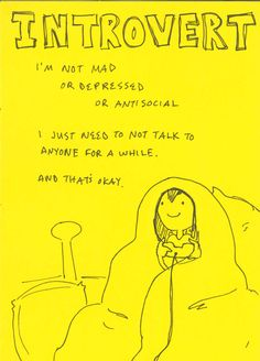 INTROVERT. I'm not mad or depressed or antisocial. I just need to not talk to anyone for a while. And that's okay.