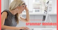 Common Grammatical Mistakes of English Learners