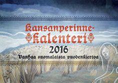 Kansanperinnekalenteri 2016 - Vanhaa suomalaista vuodenkiertoa