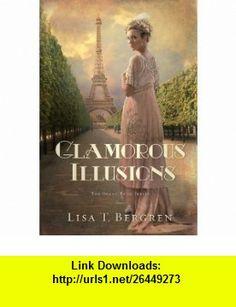 Glamorous Illusions A Novel (Grand Tour Series) (9781434764300) Lisa T. Bergren , ISBN-10: 1434764303  , ISBN-13: 978-1434764300 ,  , tutorials , pdf , ebook , torrent , downloads , rapidshare , filesonic , hotfile , megaupload , fileserve