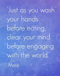 Mooji Wisdom - Just as you wash your hands before eating, clear your mind before engaging with the world. - We love you Mooji. Mooji Quotes, Wisdom Quotes, Quotes To Live By, Intuition Quotes, Zen Quotes, Nice Quotes, The Words, Mantra, Namaste
