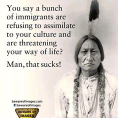 """""""You say a bunch of immigrants are refusing to assimilate to your culture and are threatening your way of life? Man, that sucks!"""""""