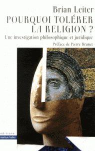 Pourquoi tolérer la religion? : une investigation philosophique et juridique / Brian Leiter.    Markus Haller, 2014