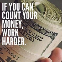 If You Can Count Money, Work Harder.