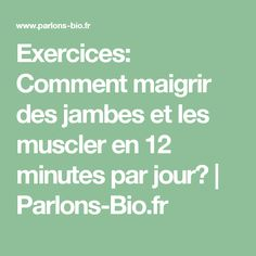Exercices: Comment maigrir des jambes et les muscler en 12 minutes par jour? | Parlons-Bio.fr