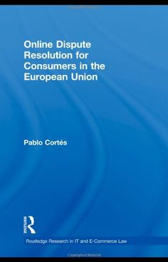Pablo Cortes - Online dispute resolution for consumers in the European Union ; Taylor & Francis, 2010 ; 9780415562072  Free open access ebook