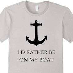 Amazon Prime   I'd Rather Be On My Boat Shirt   I'd Rather Be On The Water