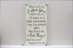 When I Tell You I Love You Quote, Wedding Sign, Custom Wood Sign, Love Quote Sign, Wall Art, Sign, Quote Sign, Wood Sign, Vintage Sign by InMind4U on Etsy https://www.etsy.com/listing/156187107/when-i-tell-you-i-love-you-quote-wedding