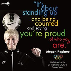 """Megan Rapinoe (U.S. Women's Olympic Soccer Team): """"There's really not that many out athletes. It's important to be out and to live my life that way."""""""