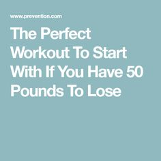 The Perfect Workout To Start With If You Have 50 Pounds To Lose