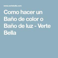 Como hacer un Baño de color o Baño de luz - Verte Bella