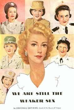 """Ladies' Home Journal, 1944.  """"Many of us may be serving shoulder to shoulder with America's fighting men—but we're still the weaker sex, and it's still up to us to appear as alluring and lovely as possible."""""""