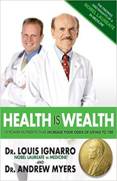 Health Is Wealth: 10 Power Nutrients That Increase Your Odds of Living to 100: Louis Ignarro, Andrew Myers: 9780979022913: Amazon.com: Books