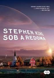 Sob a redoma - Stephen King ~ Bebendo Livros