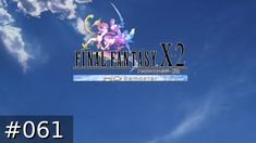 [#061] Final Fantasy X-2 (PC) HD Remastered Gameplay