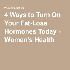 4 Ways to Turn On Your Fat-Loss Hormones Today - Women's Health
