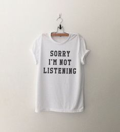 Sorry I'm not Listening T-Shirt womens girls teens unisex grunge tumblr instagram blogger punk hipster gifts merch clothing