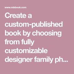 Create a custom-published book by choosing from fully customizable designer family photo book themes or starting with a blank photo book and create your own. Whether you like bold, colorful design or a clean, minimalist design, Mixbook gives you the ultimate control over the finished piece. Mixbook offers 50% off custom photo book creation services through our website! Visit us today to see our a