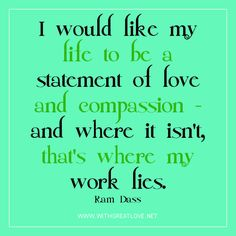 love and compassion ... where my work lies...