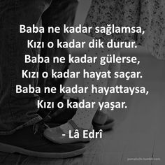 Baba ne kadar sağlamsa, Kızı o kadar dik durur. Poem Quotes, Wise Quotes, Words Quotes, Sayings, Daddy Daughter Photos, Daughter Quotes, Good Sentences, Famous Words, Words Worth