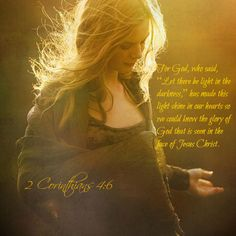 """2 Corinthians 4:6 For God, who said, """"Let there be light in the darkness,"""" has made this light shine in our hearts so we could know the glory of God that is seen in the face of Jesus Christ."""