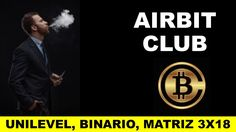 AIRBIT CLUB EN ESPAÑOL - UNILEVEL - BINARIO - MATRIZ 3X18 - BITCOINS - A...