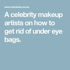 A celebrity makeup artists on how to get rid of under eye bags.