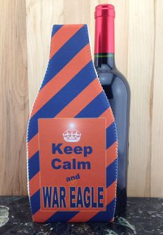 Wine Koozie, Keep Calm and WAR EAGLE Auburn by WhatsInANameCustomAr on Etsy