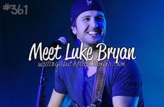 Meet Luke Bryan....Maaaaaaybe happening in a little over a week....keep your fingers crossed for me!