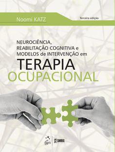 Katz | Neurociência, Reabilitação Cognitiva e Modelos de Intervenção em Terapia Ocupacional