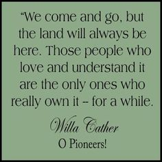 willa cather quotes | Willa Cather quote about land ownership . . . | Content in a Cottage