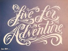 Live for adventure.