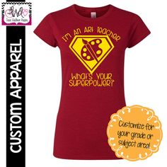 "CUSTOM APPAREL: Custom Ladies FITTED ""I'm An Art Teacher, What's Your Superpower?"" T-Shirt"